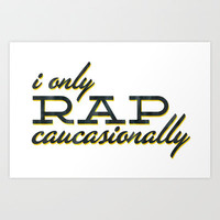 I Only Rap Caucasionally Art Print by matt market