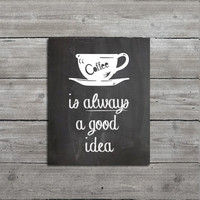 "Kitchen Decor, Art, ""Coffee is Always a Good Idea"", Typography Print, Giclee Fine Art Print, Cafe Sign"