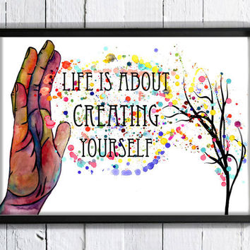 Life Is About Creating Yourself  - Art PRINT of a Watercolor Painting - POSTER - Illustration - Fine Art - Life - Ink - Inspiration