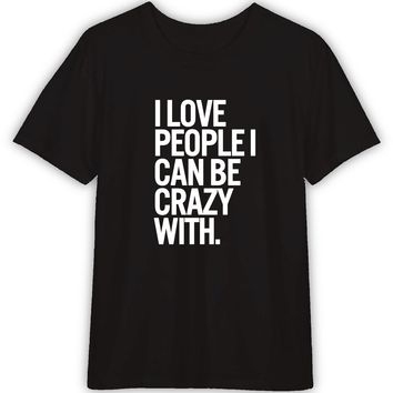 I Can Be Crazy With Funny T shirt Quotes