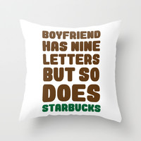 Starbucks not Boyfriends Throw Pillow by LookHUMAN