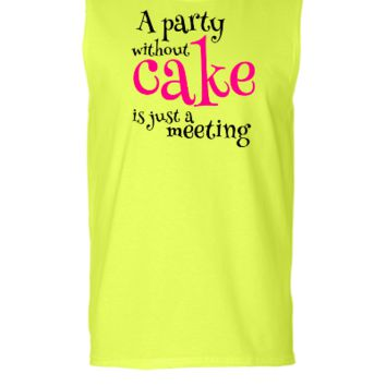 A Party Without Cake is just a meeting - Sleeveless T-shirt