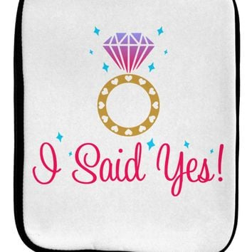I Said Yes - Diamond Ring - Color 9 x 11.5 Tablet  Sleeve by TooLoud