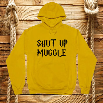 Shut Up Muggle sweatshirt hooded, hoodie, jacket, unisex, gift