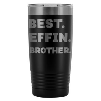 BEST EFFIN BROTHER * Funny Gift From Sister Brother * Vacuum Tumbler 20 oz.