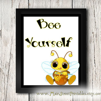 Bee Yourself, Inspirational Art Poster, Child's Room or Nursery, Great for Quick Gift Giving, Printable Wall Art, INSTANT DOWNLOAD
