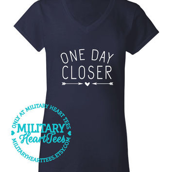 One Day Closer t-shirt, Army, Air Force, Marines, Navy, Military Wife, Fiance, Girlfriend, Mom, Sister