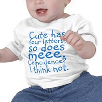 Cute Has 4 Letters. Coincidence? Infant T-Shirts from Zazzle.com