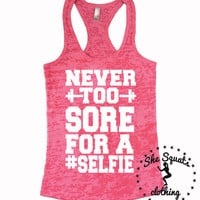 Too Sore For A Selfie Gym Tank Gym Tank, workout Tank, Running Tank, Gym Shirt, Running Shirt, burnout tank, crossfit tank, workout clothes