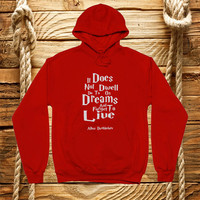 Dumbledore quote - Harry Potter print It does not do to dwell on dreams inspirational sweatshirt hooded, hoodie, jacket, unisex, gift