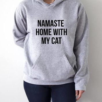 Namaste Home With My Cat  Hoodies Unisex  fashion teen girls womens gifts ladies saying humor love animal bed jumper cute cats hoody