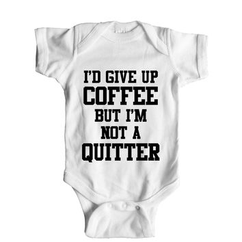 I'd Give Up Coffee But I'm Not A Quitter Baby Onesuit