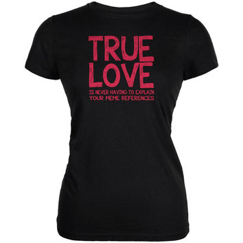 Valentines Day True Love Meme Black Juniors Soft T-Shirt
