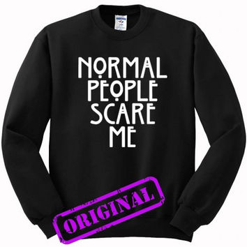 Normal People Scare Me (2) for sweater black, sweatshirt black unisex adult