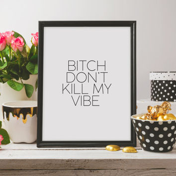 Printable quotes,Bitch Don't Kill My Vibe,GOOD VIBES ONLY,Funny Print,Inspirational Print,Room Decor,Home Decor,Wall Art,Humorous,Word art