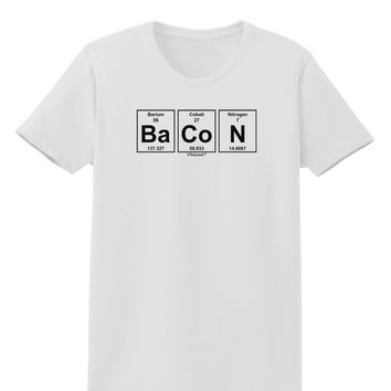 Bacon Periodic Table of Elements Womens T-Shirt by TooLoud