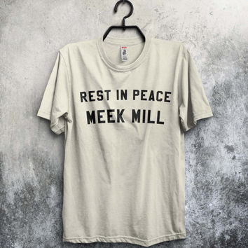 RIP MEEK MILL t-shirt | quote tee | unisex men's women's funny slogan shirt | teen tween tumblr instagram twitter culture | drake | 6 god