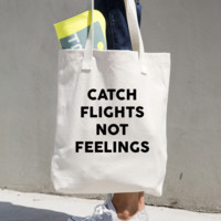 Catch Flights Not Feelings Tote
