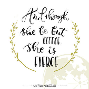 Digital Download And Though She Be But Little She is Fierce Quote Print // Shakespeare 8x10 // Inspirational Quote // Nursery Decor