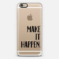 Make It Happen. iPhone 6 case by BySamantha \ Samantha Ranlet | Casetify