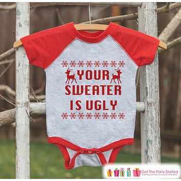Kids Ugly Christmas Sweater Outfit - Your Sweater Is Ugly - Funny Kids Christmas Shirt or Onepiece - Boy or Girl Holiday Ugly Sweater Party