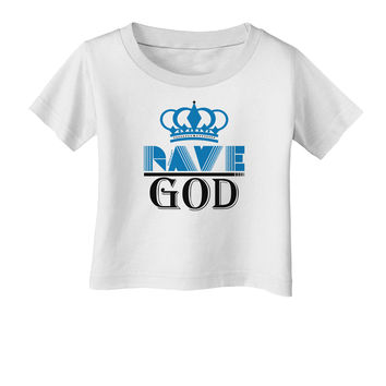 Rave God Infant T-Shirt