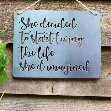 She Decided To Start Living The Life She'd Imagined - Heavy Duty Metal Sign