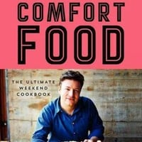 Jamie Oliver's Comfort Food: The Ultimate Weekend Cookbook