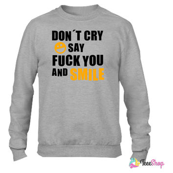 Don´t cry say fuck you and smile_ Crewneck sweatshirtt