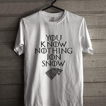 You Know Nothing Jon Snow Tee For Man And Woman Shirt / Tshirt / Custom Shirt