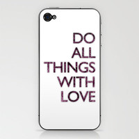 Do all things with love iPhone & iPod Skin by Michelle Thompson | Society6