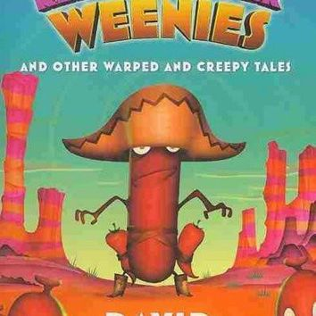 The Battle of the Red Hot Pepper Weenies and Other Warped and Creepy Tales (Weenies Stories): The Battle of the Red Hot Pepper Weenies and Other Warped and Creepy Tales