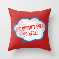 She Doesn't Even Go Here quote from the movie Mean Girls Throw Pillow by AllieR | Society6