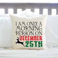 "2 Styles - Christmas ""I Am Only A Morning Person on December 25th"" Pillow"
