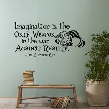 Alice In Wonderland Wall Decal Quote Imagination Is The Only Weapon In The War Against Reality- Cheshire Cat Wall Decal Sayings Decor #69