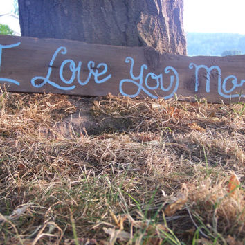 I love you more on Rustic Reclaimed Barn Wood