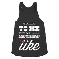 Talk To Me Real Southern Like on a tri-black racerback
