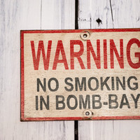 Rustic Decor Warning, No Smoking in Bomb Bay, combat aircraft sign weapon bay sign vintage bomber sign old airplane sign cigar shop vintage