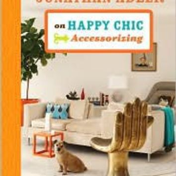 BARNES & NOBLE | Jonathan Adler on Happy Chic Accessorizing by Jonathan Adler | Hardcover