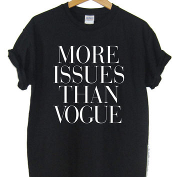 More Issues Than Vogue T-shirt Hipster Ladies T-shirt Soft Unisex Ladies sizes available High quality Screen Print, Worldwide Shipping