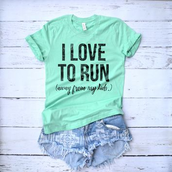 I Love to Run Away From My Kids Funny Mom Shirt