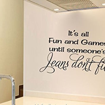 It's all Fun and Games Until Someone's Jeans Don't Fit Vinyl Wall Words Decal Sticker Graphic