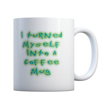 I Turned Myself into A Coffee Mug 11 oz Coffee Mug Ceramic Coffee and Tea Cup
