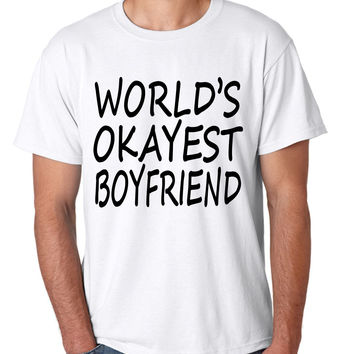 World's OKayest boyfriend men t shirt