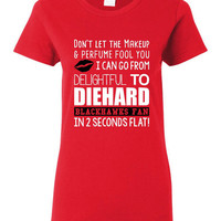 Don't let the Makeup & Perfume Fool You Blackhawks T-Shirt I Can Go From Delightful to Diehard BLACKHAWKS Fan 2 Seconds Ladies Unisex Style
