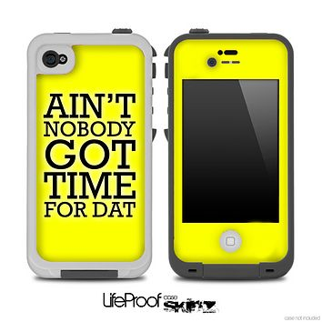 Aint Nobody Got Time For Dat Yellow Skin for the iPhone 5 or 4/4s LifeProof Case
