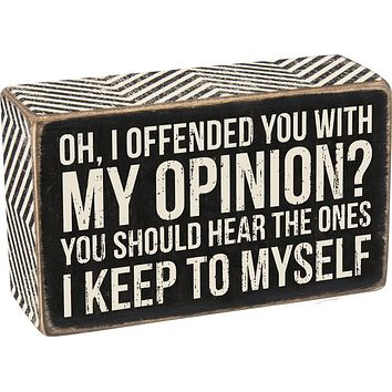 Oh I Offended You With My Opinion Box Sign