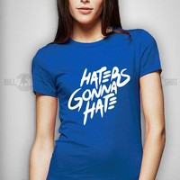 Bull-shirt.com Haters Gonna Hate Ladies T-shirt Bull-shirt.com