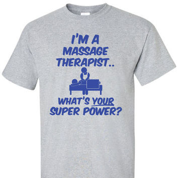 I'm a Massage Therapist Whats Your Super Power Funny Tshirt T-Shirt Tee Shirt Mens Womens Ladies Modern Geek Father Dad Natural Path B-113