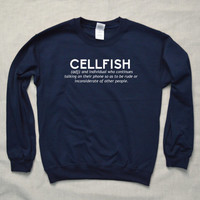 Cellfish Sweatshirt Tumblr Hipster Funny Cool Shirt Unisex Addicted to Cellphones Mobile Phone Texting Selfish